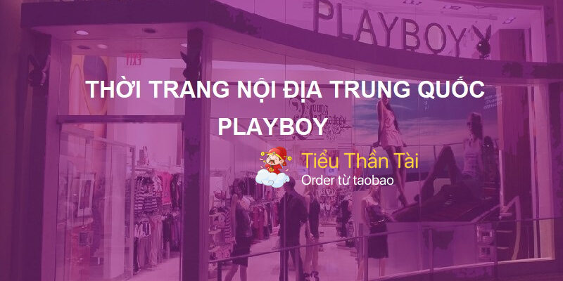 Đánh giá về thời trang nội địa Trung Quốc Playboy có tốt để kinh doanh hay không?