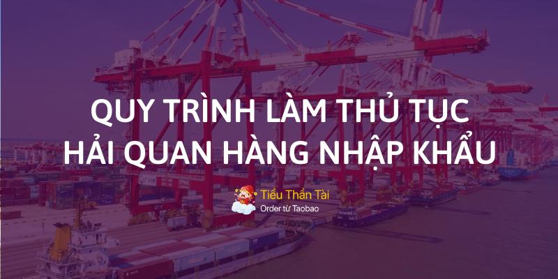 Quy trình làm thủ tục hải quan hàng nhập khẩu chi tiết