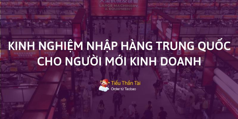 Bật mí: Kinh nghiệm nhập hàng Trung Quốc cho người mới kinh doanh