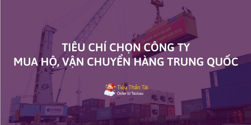Tiêu chí chọn công ty mua hộ, vận chuyển nhập hàng Trung Quốc giá rẻ và chất lượng