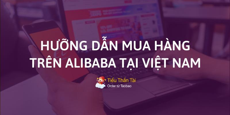 Mua hàng Alibaba tại Việt Nam không hề khó như bạn nghĩ!