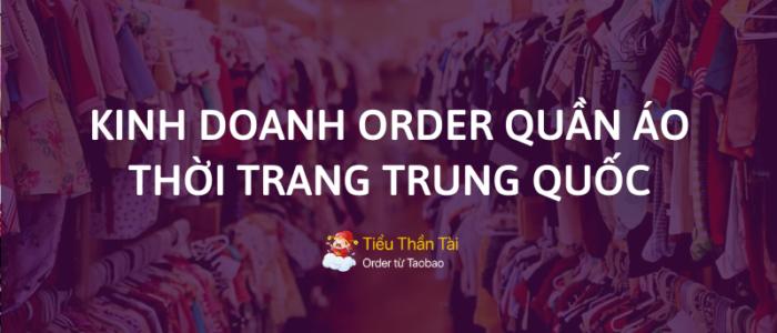 Chia sẻ ý tưởng kinh doanh order hàng Trung Quốc ngành quần áo thời trang