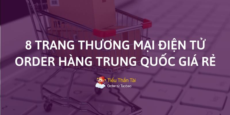 Top 8 nguồn hàng Trung Quốc order giá rẻ trên sàn thương mại điện tử được lòng dân buôn