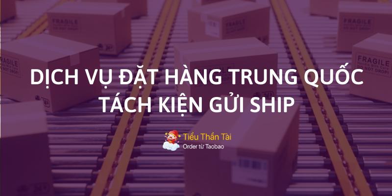 Đặt hàng Trung Quốc và tách kiện gửi ship chính là xu hướng kinh doanh đi đầu hiện nay