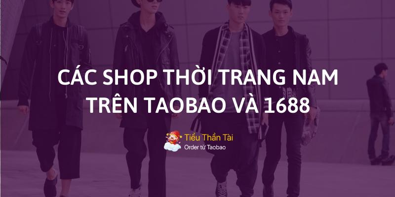 Tổng hợp các shop thời trang nam uy tín trên Taobao và 1688