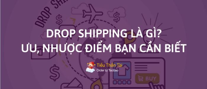 Drop Shipping là gì? Ưu và nhược điểm của phương thức bán lẻ này